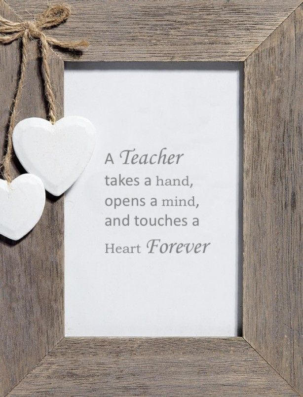 A teacher takes a hand, opens an mind en touches a heart forever.