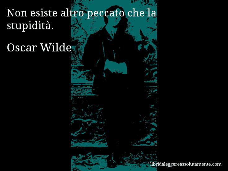 Aforisma di Oscar Wilde : Non esiste altro peccato che la stupidità.