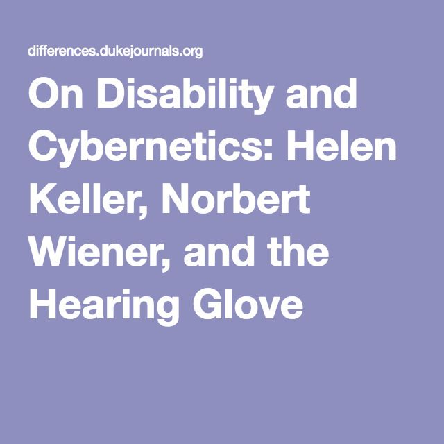 On Disability and Cybernetics: Helen Keller, Norbert Wiener, and the Hearing Glove