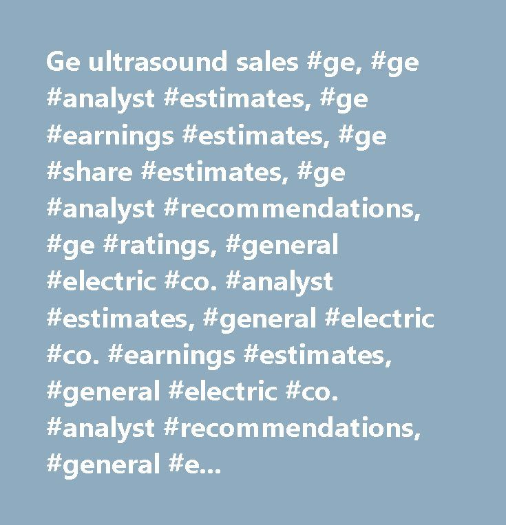 Ge ultrasound sales #ge, #ge #analyst #estimates, #ge #earnings #estimates, #ge #share #estimates, #ge #analyst #recommendations, #ge #ratings, #general #electric #co. #analyst #estimates, #general #electric #co. #earnings #estimates, #general #electric #co. #analyst #recommendations, #general #electric #co. #analyst #ratings…