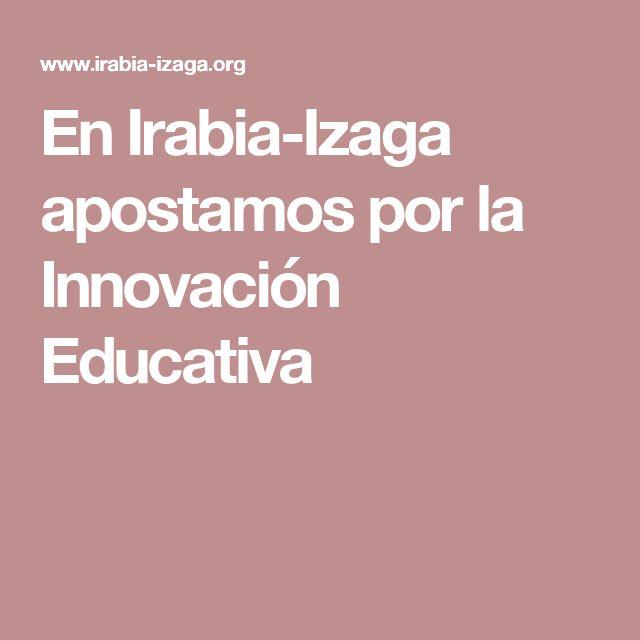 En Irabia-Izaga apostamos por la Innovación Educativa