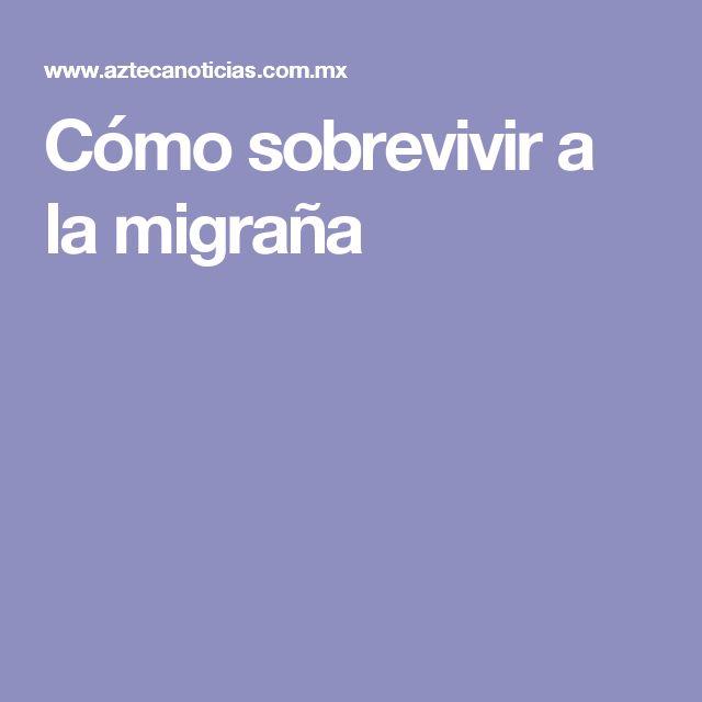 Cómo sobrevivir a la migraña