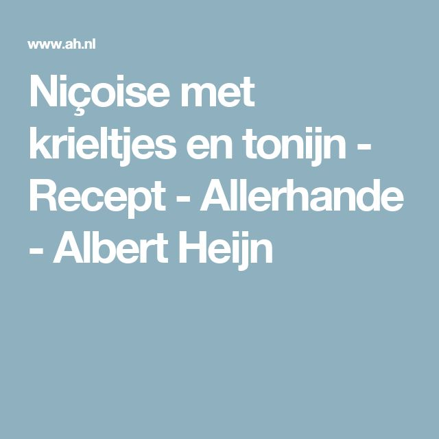 Niçoise met krieltjes en tonijn - Recept - Allerhande - Albert Heijn
