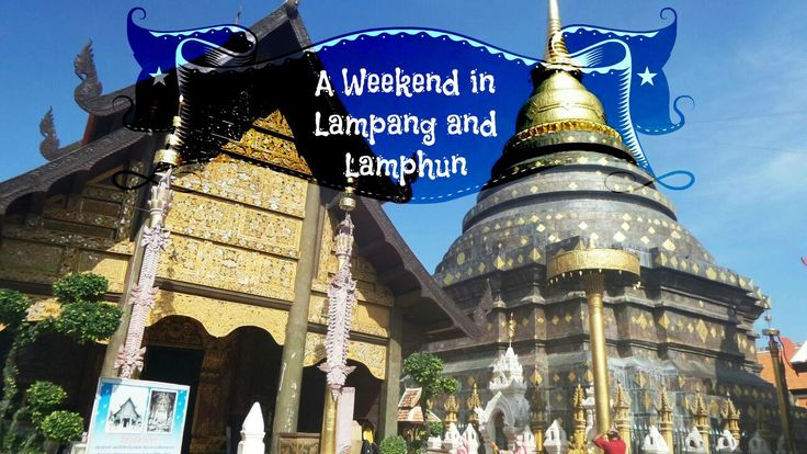 Spend a weekend in the towns not so far from Chiang Mai - Lampang and Lamphun!