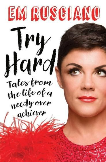 Try Hard: Tales from the Life of a Needy Overachiever by Em Rusciano.  A hilarious, heartfelt memoir from one of Australia's most adored performers. Funny, feisty and fabulous, Em Rusciano's insights into her world of mayhem, stardom and motherhood is a laugh-out-loud, cry-out-loud balm for the soul.