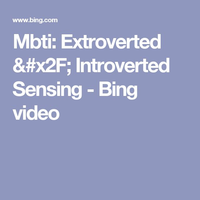 Mbti: Extroverted / Introverted Sensing - Bing video