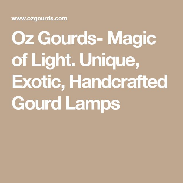 Oz Gourds  Magic Of Light. Unique, Exotic, Handcrafted Gourd Lamps