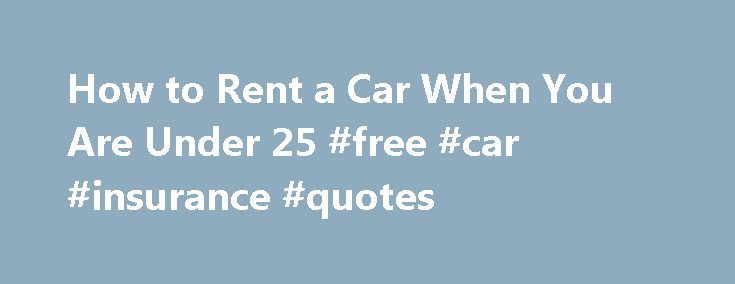 How to Rent a Car When You Are Under 25 #free #car #insurance #quotes http://car-auto.remmont.com/how-to-rent-a-car-when-you-are-under-25-free-car-insurance-quotes/  #renting a car # How to Rent a Car When You Are Under […]
