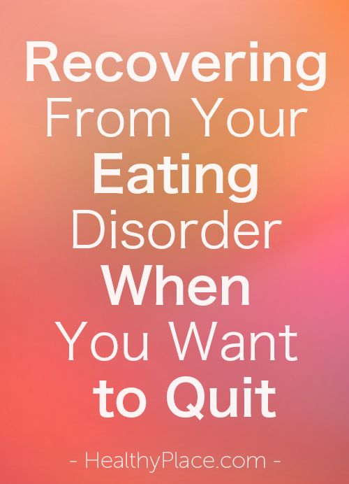 """""""Recovering from your eating disorder is hard and it's even harder to recovering from your eating disorder when you want to quit. Read these tips to keep going."""" www.HealthyPlace.com"""
