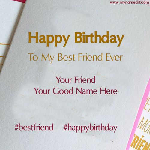 Add Name Text On Best Friend Happy Birthday Card Image Online Birthday Card Pr Happy Birthday Cards Images Birthday Card With Name Happy Birthday Wishes Images