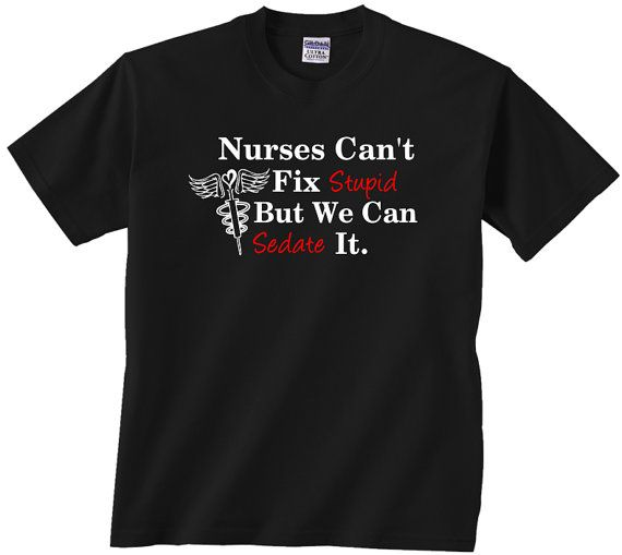 Hey, I found this really awesome Etsy listing at https://www.etsy.com/listing/230287635/nurses-cant-fix-stupid-but-we-can-sedate