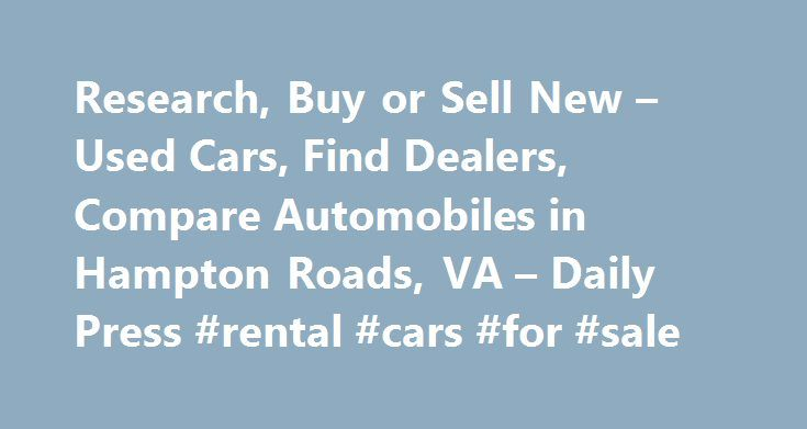 Research, Buy or Sell New – Used Cars, Find Dealers, Compare Automobiles in Hampton Roads, VA – Daily Press #rental #cars #for #sale http://cars.nef2.com/research-buy-or-sell-new-used-cars-find-dealers-compare-automobiles-in-hampton-roads-va-daily-press-rental-cars-for-sale/  #automobiles for sale # Auto news Cadillac re-energizes brand with performance V-series Cadillac is the second-oldest American automaker behind Buick and has the third oldest average age of car buyers, according to a…