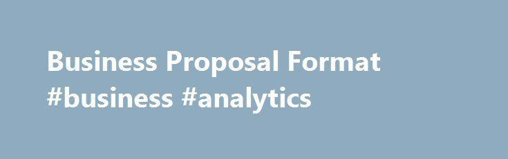 Business Proposal Format #business #analytics http://busines.remmont.com/business-proposal-format-business-analytics/  #business proposal format # Business Proposal Format M.A. SHRM-SCP, SPHR – Corporate Trainer Consultant Are you looking for information about the proper business proposal format? Whether you are writing a business plan for a start up venture, submitting a proposal in the hopes of securing a contract, attracting new customers, or securing support from investors, […]