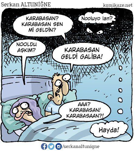 - Karabasan? Karabasan sen mi geldin?  + Nooluyo lan?  - Nooldu aşkım?  + Karabasan geldi galiba!  - Aaa? Karabasan! Karabasaan?!  + Hayda!  #karikatür #mizah #matrak #komik #espri #şaka #gırgır #komiksözler