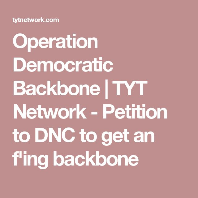 Operation Democratic Backbone | TYT Network - Petition to DNC to get an f'ing backbone