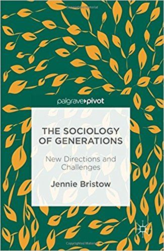 The sociology of generations : new directions and challenges / Jennie Bristow.    Palgrave Macmillan, 2016