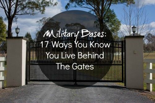 You Know You Live On A Military Base When...17 Ways To Tell You Live Behind The Gates - Army Wife 101
