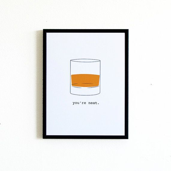 "Kitchen Art Print - You're Neat Whiskey and Scotch Drinkers - 8""x10"""