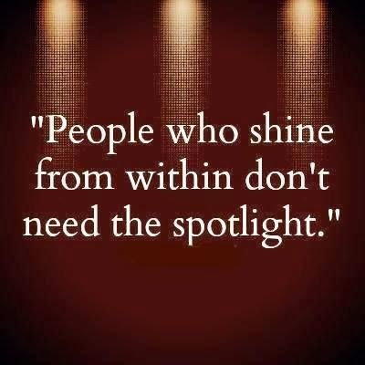People who shine from within don't need the spotlight | Inspirational Quotes