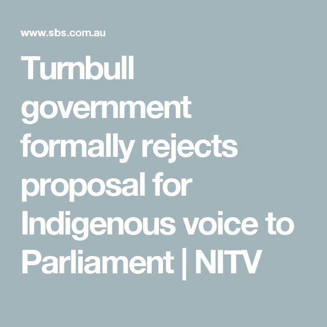 Turnbull government formally rejects proposal for Indigenous voice to Parliament   NITV