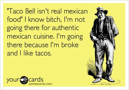 hahaMmm Tacos, Funny Ecards Sisters, Lol So True, Funny Sister Ecards, Tacos Bitch, Real Mexican Foods, Tacos Belle, I M Broke, True Stories