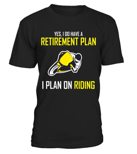 # Yes I Do Have Retirement Plan I Plan On Riding a Bike Shirt .  Special Offer, not available in shops      Comes in a variety of styles and colours  …