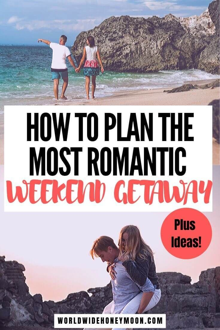 Complete Guide To Planning The Perfect Romantic Weekend Getaway Plus Ideas World Wide Honeymoon In 2020 Romantic Weekend Getaways Weekend Getaways In The South Romantic Weekend
