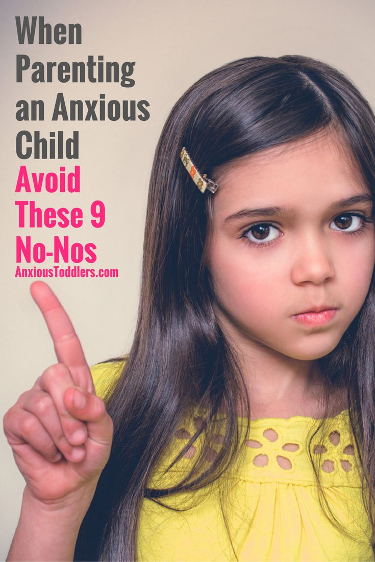 If you are parenting an anxious child you know that your normal parenting tricks aren't going to work with this one. Here are nine big parenting no-nos!