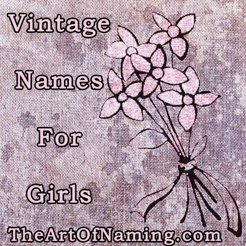 The Art of Naming: Old-Fashioned, Vintage Girl Names