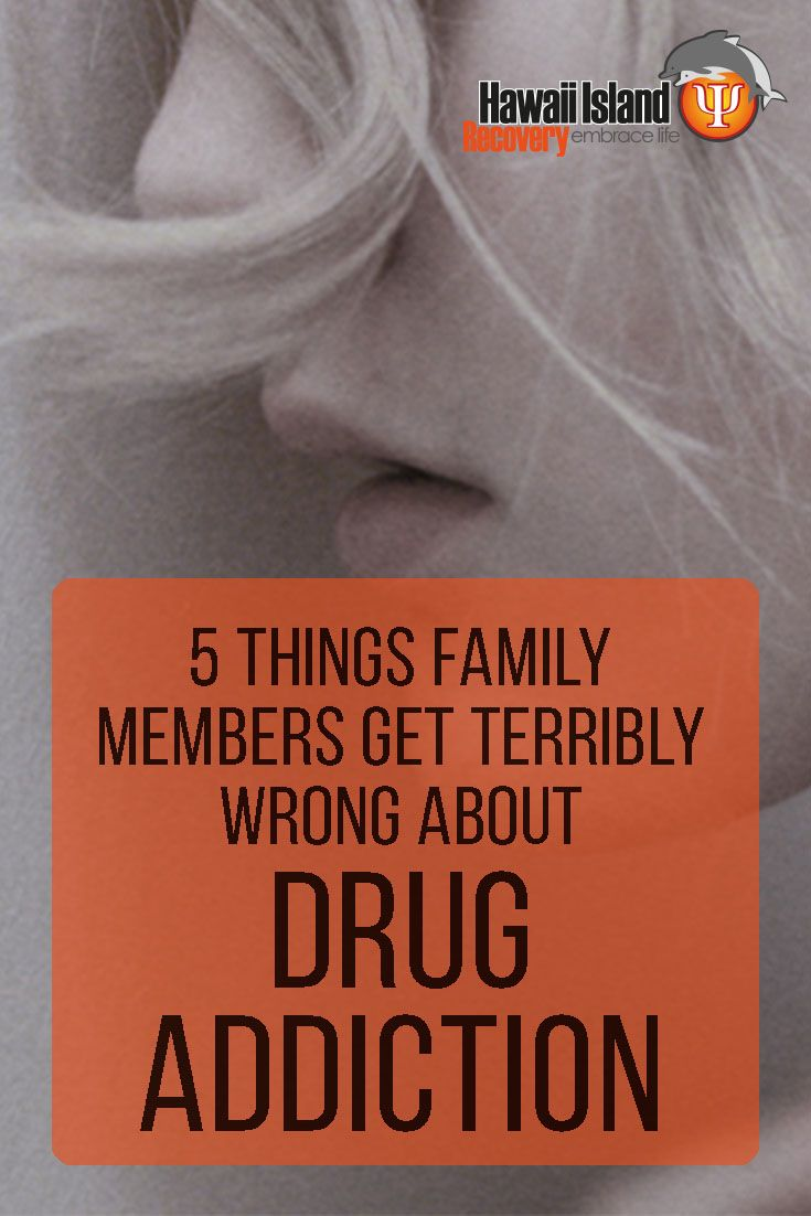 5 Things Family Members Get Terribly Wrong About Drug Addiction…