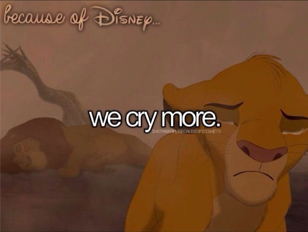 "Because of Disney, we cry more. (""The Lion King"")"