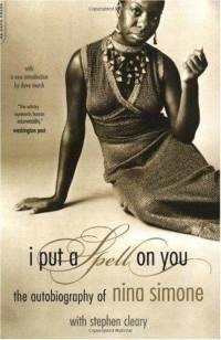 I Put a Spell on You, the autobiography of Nina Simone