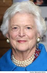 Barbara Bush ~ My role model for growing old gracefully. I remember when she underwent surgery and George Bush, Sr. could not choke back tears when he discussed her condition at a press conference. The consumate wife, mother, and grandmother.