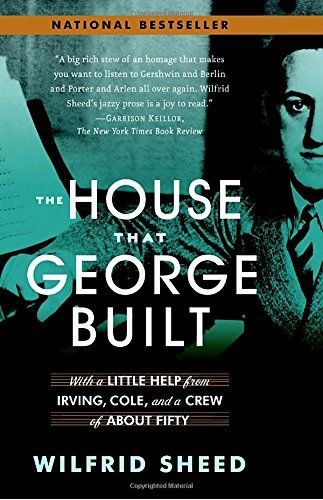 """The House That George Built: With a Little Help from Irving, Cole, and a Crew of About Fifty:   From Irving Berlin to Cy Coleman, from """"Alexander's Ragtime Band"""" to """"Big Spender,"""" from Tin Pan Alley to the MGM soundstages, the Golden Age of the American song embodied all that was cool, sexy, and sophisticated in popular culture. For four glittering decades, geniuses like Jerome Kern, George Gershwin, Cole Porter, and Harold Arlen ran their fingers over piano keys, enticing unforgettabl..."""