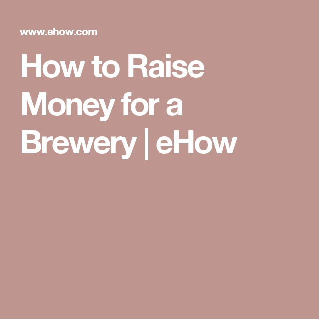 How to Raise Money for a Brewery | eHow