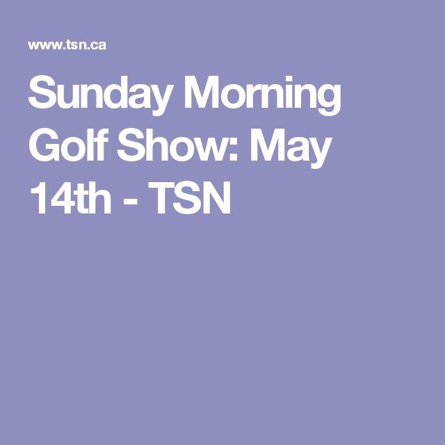 Sunday Morning Golf Show: May 14th - TSN