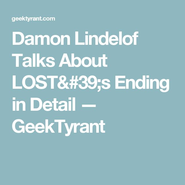 Damon Lindelof Talks About LOST's Ending in Detail — GeekTyrant