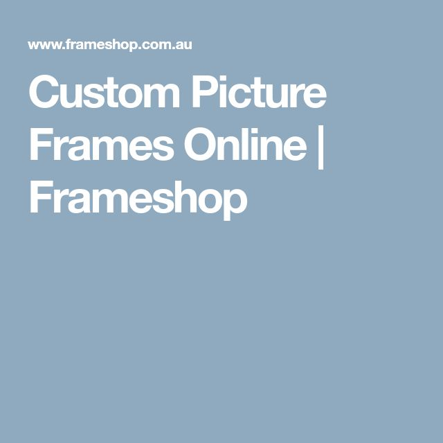Custom Picture Frames Online | Frameshop