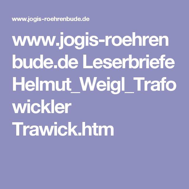www.jogis-roehrenbude.de Leserbriefe Helmut_Weigl_Trafowickler Trawick.htm