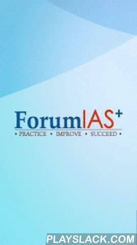ForumIAS+  Android App - playslack.com , ForumIAS+ Online Test Series subscribers can now download and install the app on Android Smartphones and Tablets.The App provides the following features-:Attempt mock tests.Access and Analyze Test results.View Ranks and Performance.ForumIAS+ is a UPSC Prelims 2014 Test Series for IAS, IFoS Examination, powered by India's fastest growing Civil Services community ForumIAS. ForumIAS+ will provide comprehensive mock tests for General Studies and CSAT…