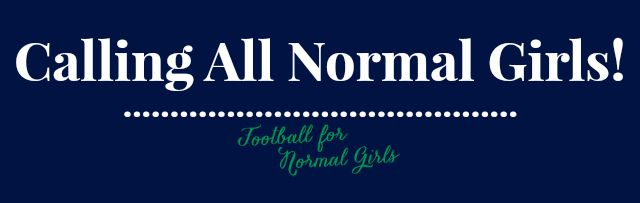 Are you a normal girl who is also a football fan? If so, you'll want to check out this post to find out how you can be featured on Football for Normal Girls!