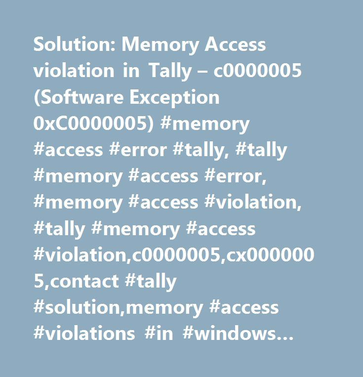 Solution: Memory Access violation in Tally – c0000005 (Software Exception 0xC0000005) #memory #access #error #tally, #tally #memory #access #error, #memory #access #violation, #tally #memory #access #violation,c0000005,cx0000005,contact #tally #solution,memory #access #violations #in #windows #xp, #tally #support,software #exception #0xc0000005,software #exception…