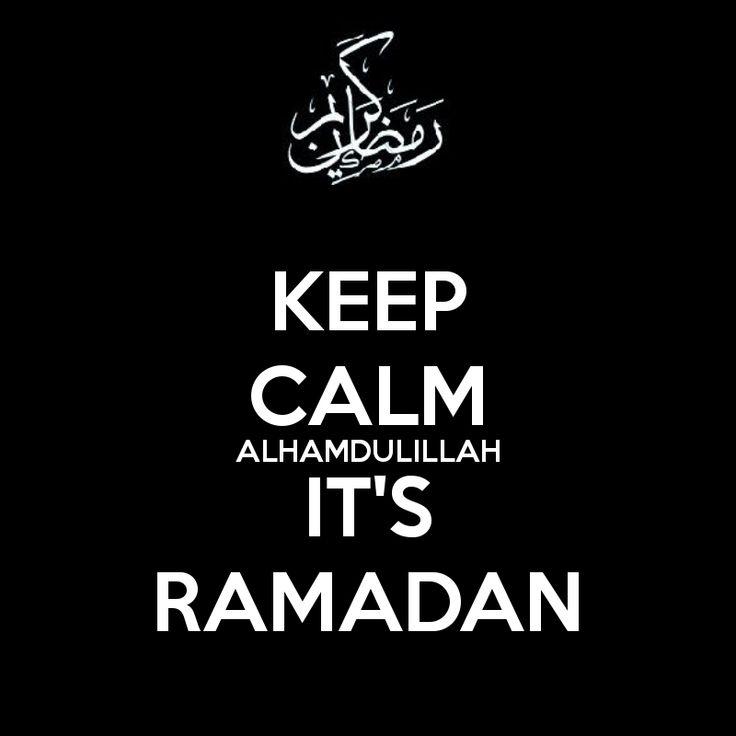 KEEP CALM ALHAMDULILLAH IT'S RAMADAN - KEEP CALM AND CARRY ON ...