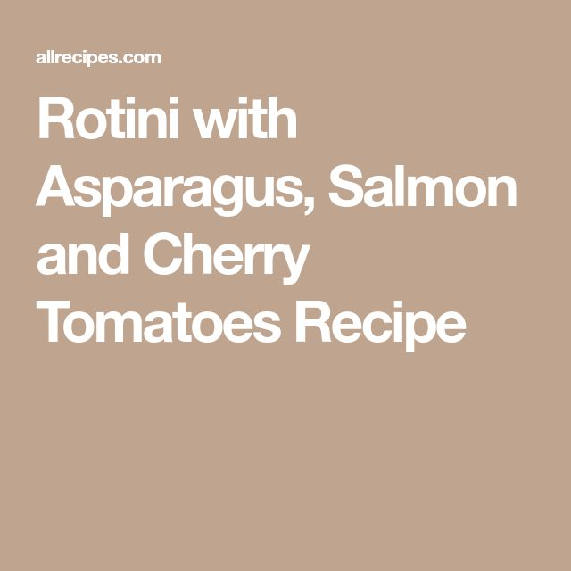 Rotini with Asparagus, Salmon and Cherry Tomatoes Recipe