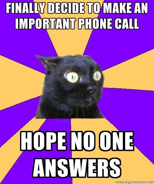 "Let it go to voicemail...let it go to voicemail.  ""Oh, hello.""  Rats!"