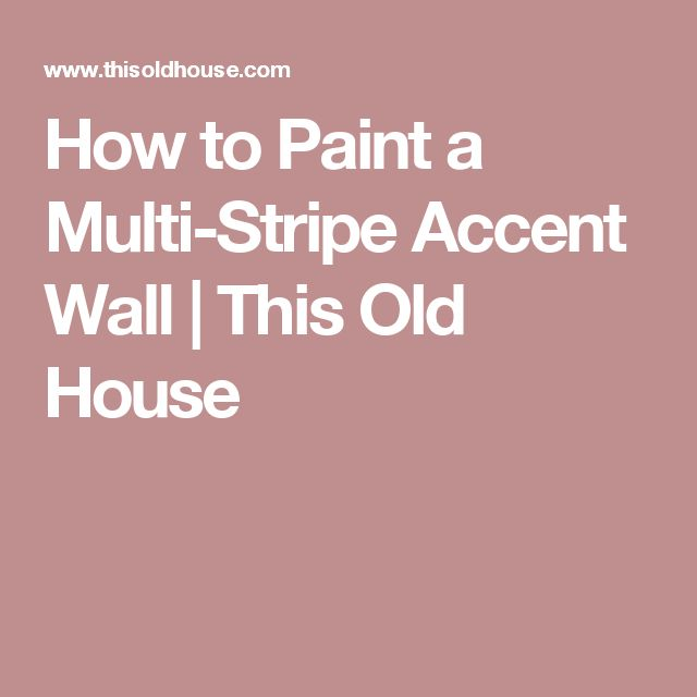 How to Paint a Multi-Stripe Accent Wall | This Old House