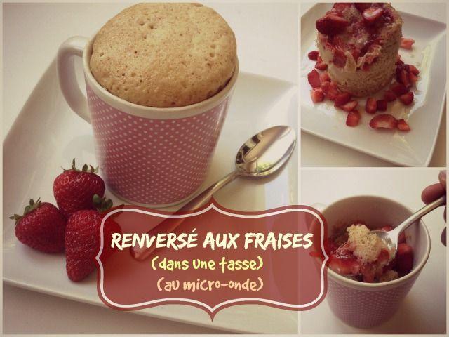 Un Renversé aux fraises qui se prépare dans une tasse et en 60 secondes au micro-onde!! On aime!