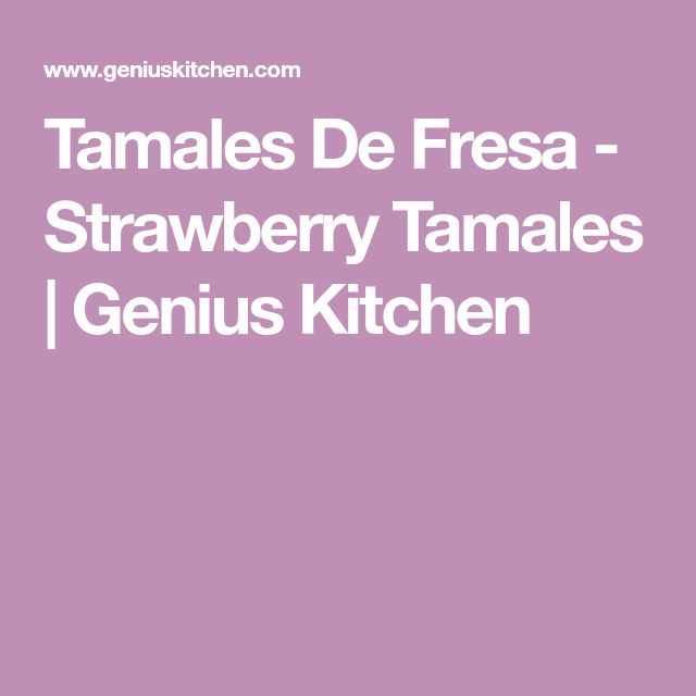 Tamales De Fresa - Strawberry Tamales | Genius Kitchen