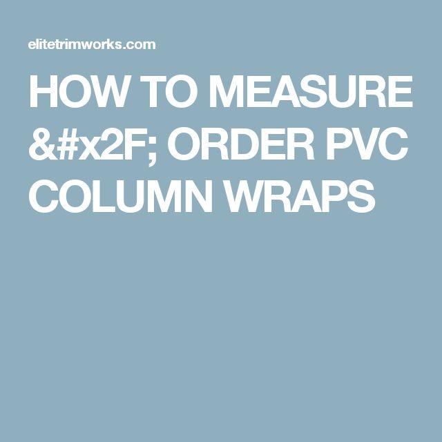 HOW TO MEASURE / ORDER PVC COLUMN WRAPS