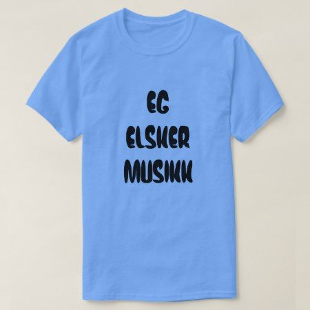 Norwegian text eg elsker musikk - I love music T-Shirt - click to get yours right now!